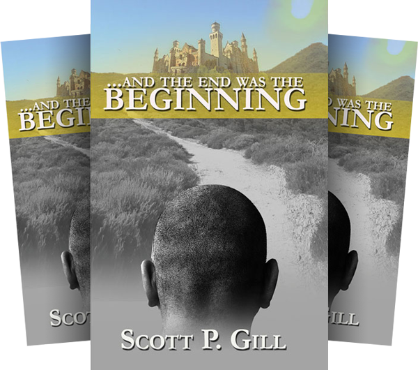 ... And the End was the Beginning, by Scott P. Gill